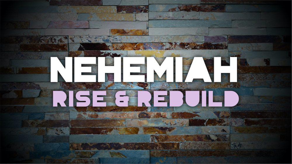 Nehemiah: Rise & Rebuild