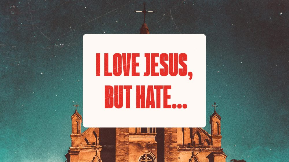 I Love Jesus, But Hate...