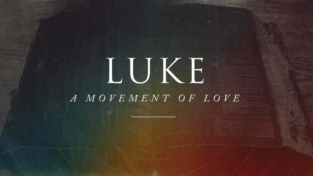 Luke: A Movement of Love